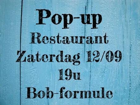 Pop-up restaurant Zaterdag 12/09 - 19u  Bob Formule