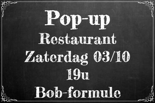 Pop-up restaurant zaterdag 3 oktober - 19u  Bob formule