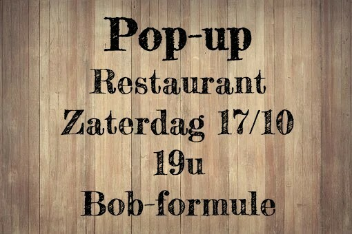 Pop-up restaurant Zaterdag 17/10 - 19u Bob-formule