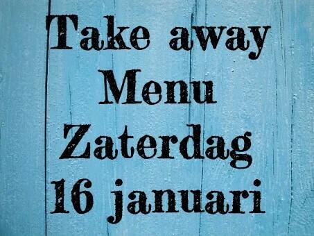 Take-away Menu - Zaterdag 16 januari