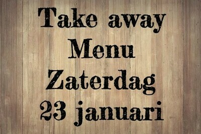 Take-away Menu- Zaterdag 23 januari