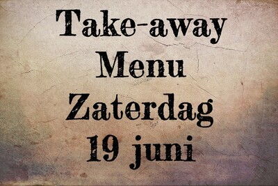 Take-away Menu - Zaterdag 19 juni