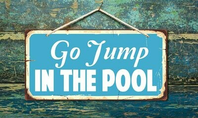 Pool Sign - Jump In The Pool