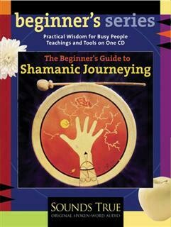 Beginners Guide to Shamanic Journeying