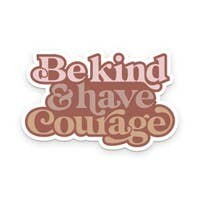 Be Kind Have Courage sticker