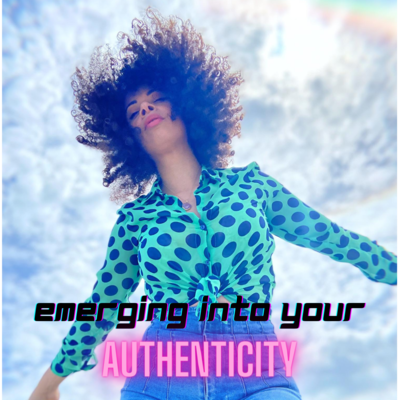 Emerging into your Authenticity