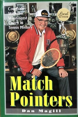Match Pointers: Courtside With the Winningest Coach in Tennis History by Dan Magill