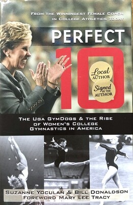 Perfect 10: The UGA GymDogs & The Rise of Women's College Gymnastics in America by Suzanne Yoculan & Bill Donaldson