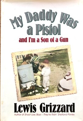 Lewis Grizzard: My Daddy Was a Pistol and I'm a Son of a Gun
