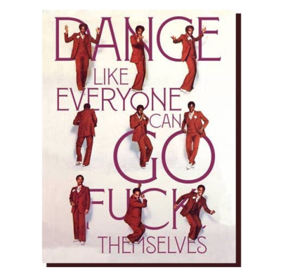 Dance like everyone can go fuck themselves