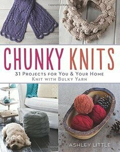 Chunky Knits - 31 Projects For You And Your Home