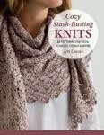 Cozy Stash-busting Knits - 22 Patterns for Hats, Scarves and More