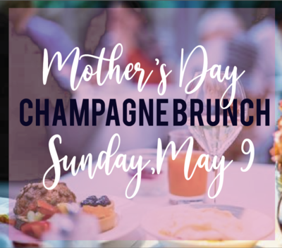 MAY 9TH BRUNCH - Mother's Day Champagne Brunch 11AM-1PM