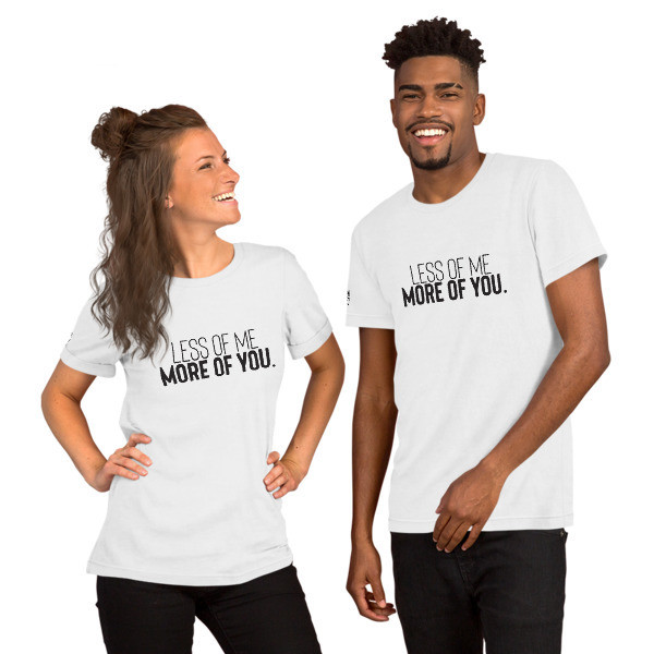 """Less of Me"" Unisex T-Shirt"