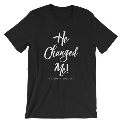 """He Changed Me"" Unisex short sleeve t-shirt"