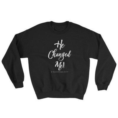 """""""He Changed Me"""" Sweatshirt"""