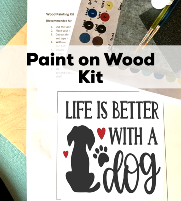 LIFE IS BETTER WITH A DOG Paint Your Own Wood Sign