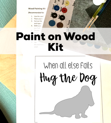 WHEN ALL ELSE FAILS HUG THE DOG Paint Your Own Wood Sign