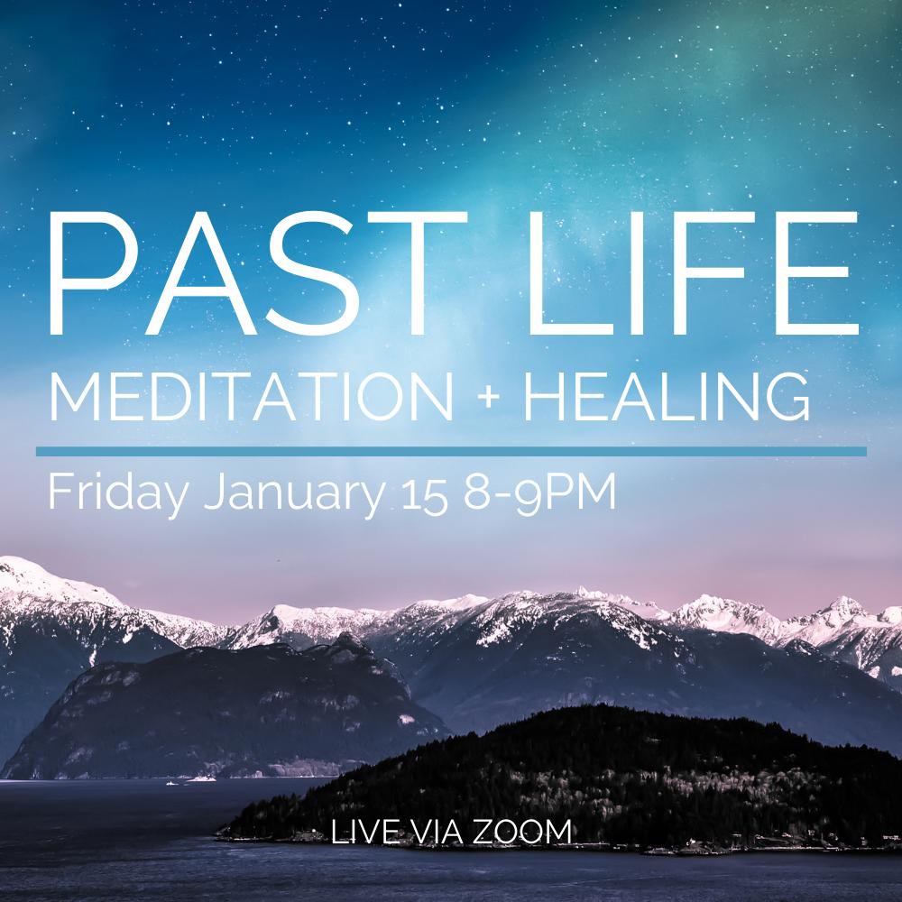 Past Life Meditation + Healing January 15