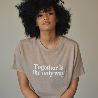 Together Is The Only Way Tee