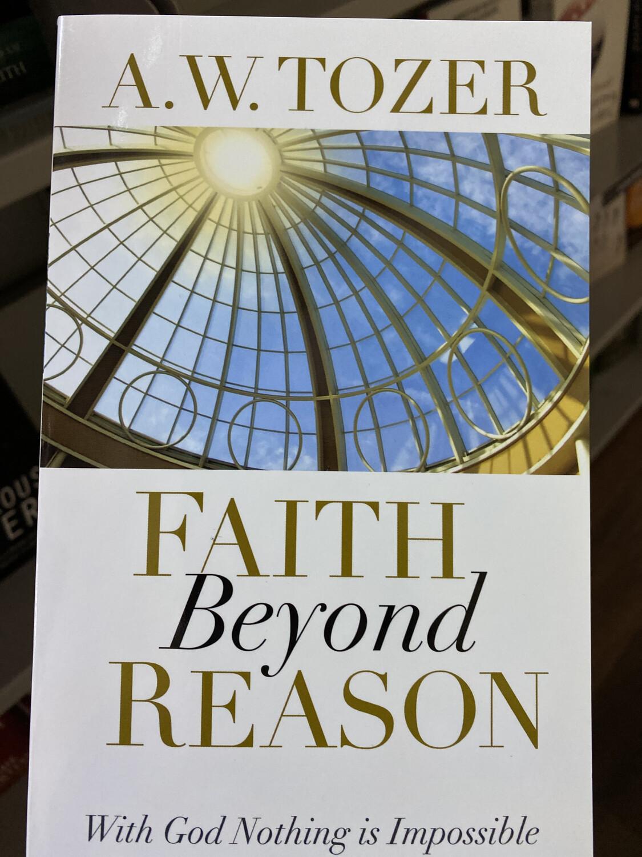 TOZER, Faith Beyond Reason