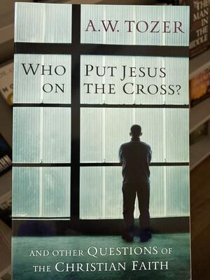 TOZER, Who Put Jesus On The Cross?