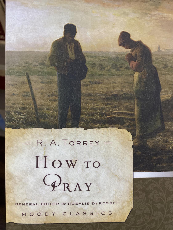 TORREY,  How To Pray