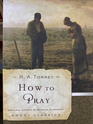 TORREY,  How To Pray