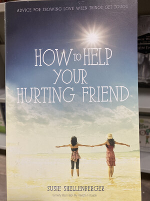 SHELLENBERGER, How To Help Your Hurting Friend