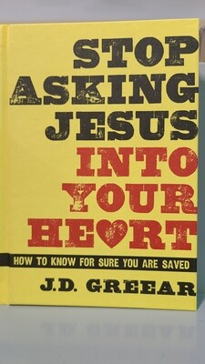 GREER, Stop Asking Jesus Into Your Heart