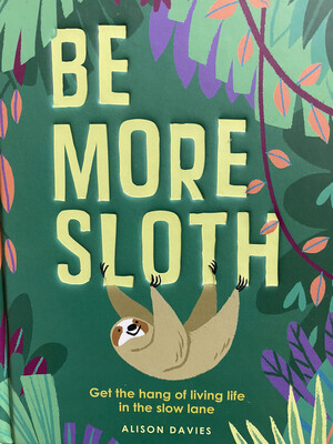 DAVIES, Be More Sloth
