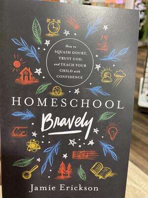 ERICKSON, Homeschool Bravely