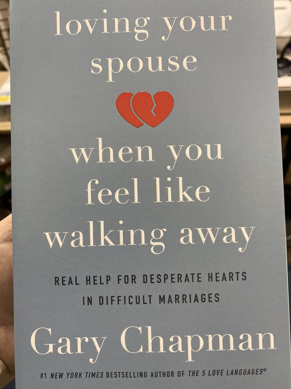 CHAPMAN, Loving Your Spouse When You Feel Like Walking Away