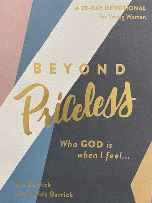 BARRICK, Beyond Priceless, Who God Is When I Feel...