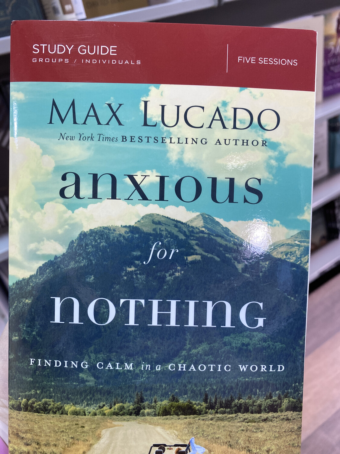 LUCADO, Anxious For Nothing Study Guide
