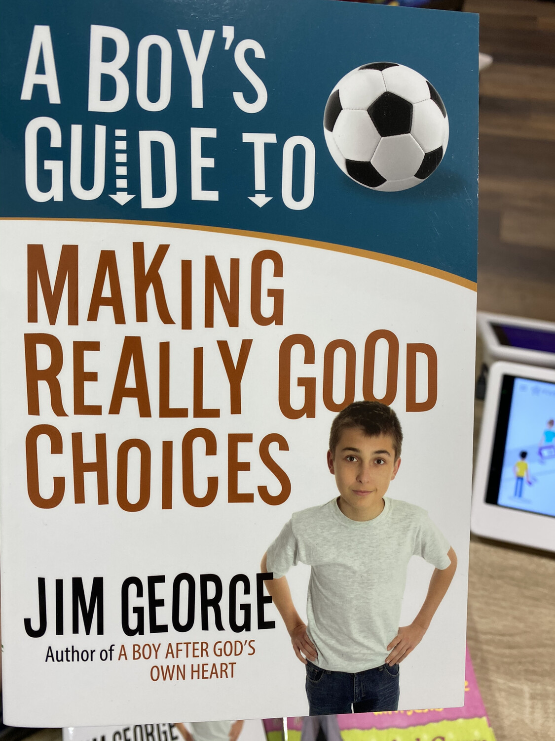 GEORGE, A Boy's Guide To Making Really Good Choices
