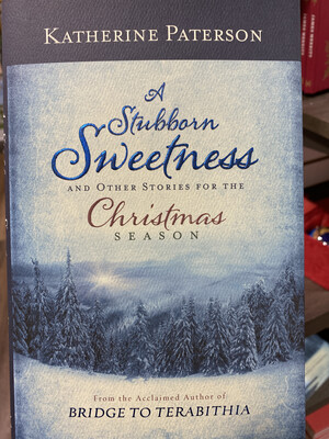 PATERSON, A Stubborn Sweetness And Other Stories Of The Christmas Season