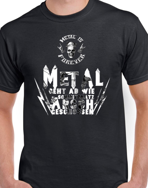 Shirt - Metal is Forever - Metal geht ab wie Schmitzkatz in den A. geschossen. (Herren)