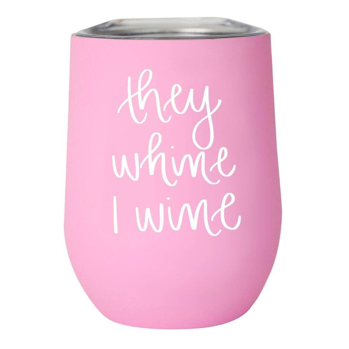 They Whine I Wine Metal Wine Tumbler