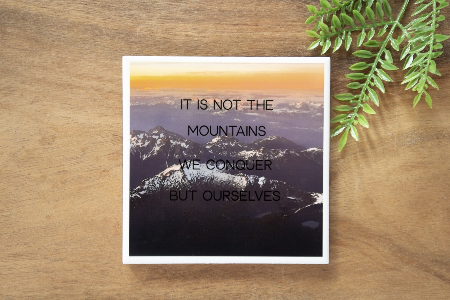 It Is Not The Mountains We Conquer But Ourselves-Nature Photo Coaster