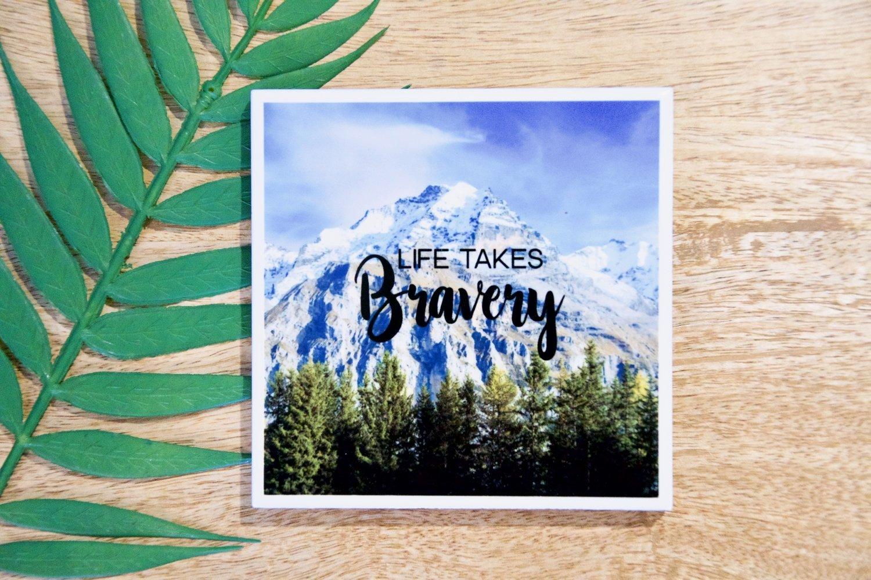 Life Takes Bravery-Nature Photo Coaster