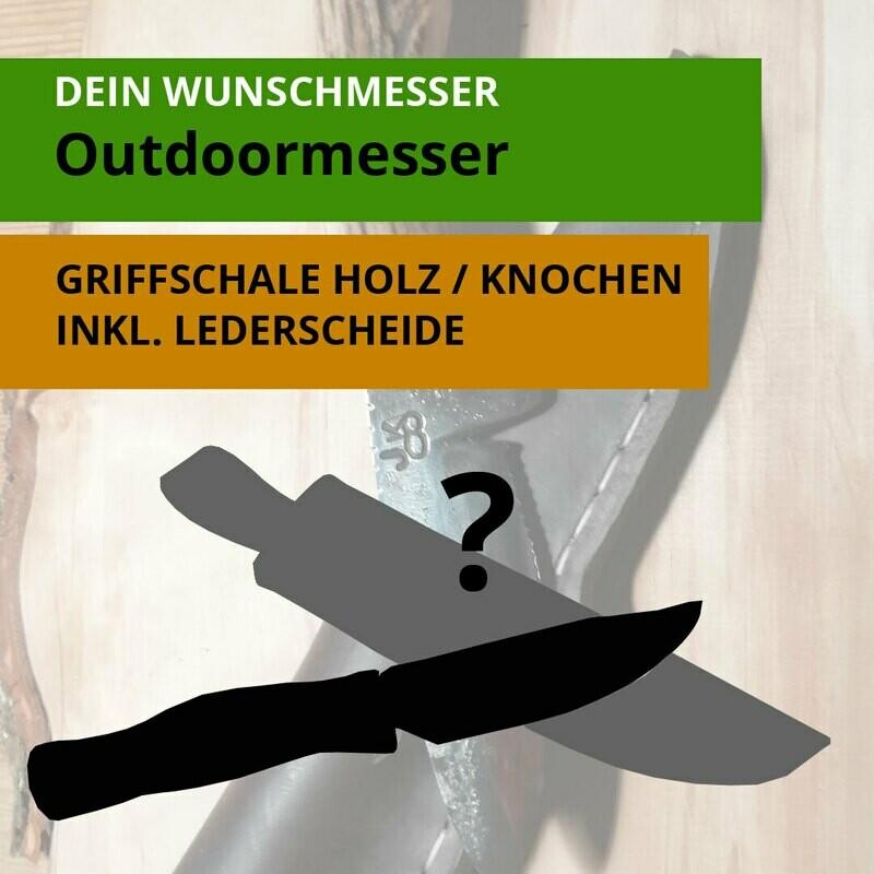 Dein Wunschmesser:  Outdoormesser mit Griffschalen aus Holz oder Knochen & Lederscheide. AUCH ALS GUTSCHEIN ERHÄLTLICH!!!