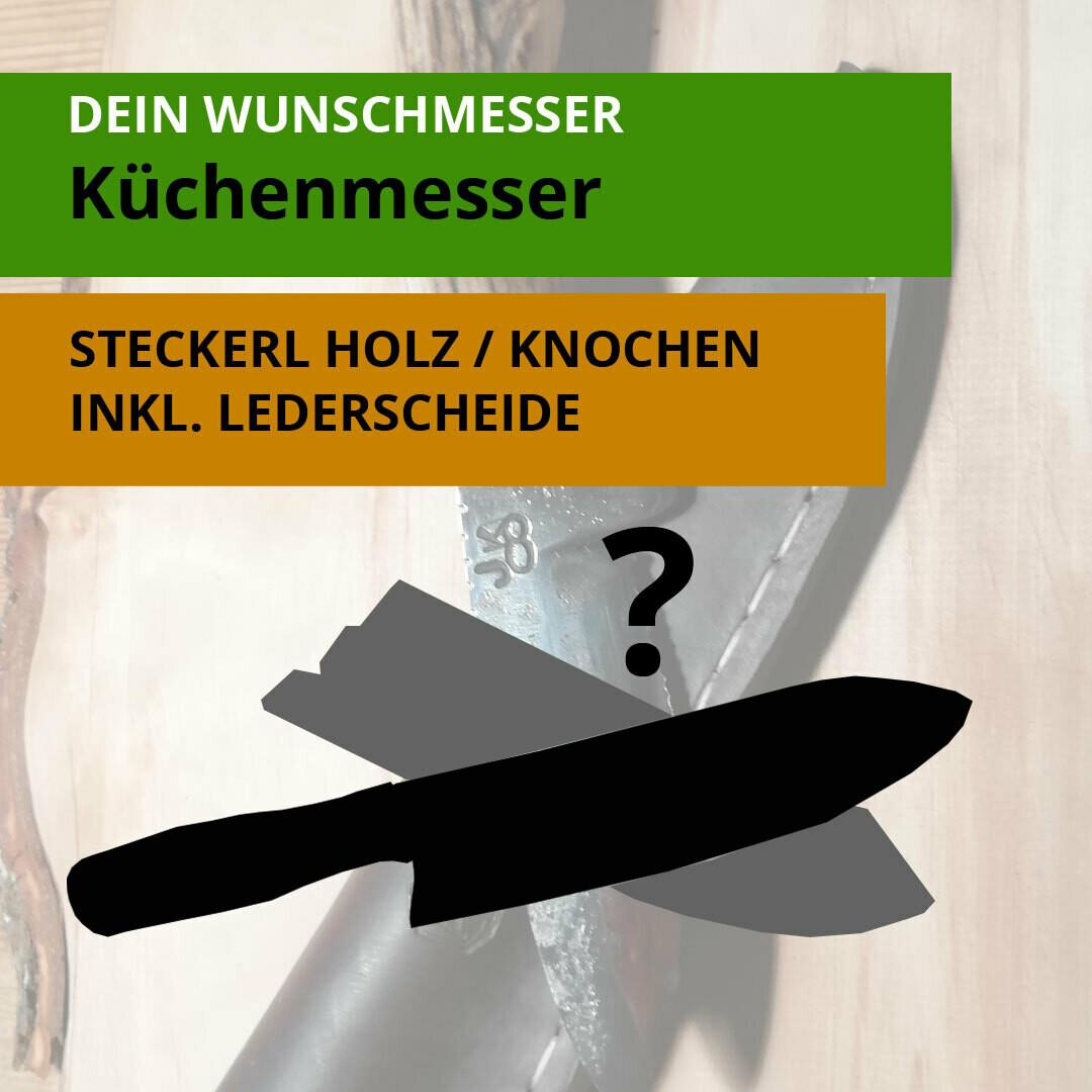 Dein Wunschmesser:  Küchenmesser / Küchenbeil mit Steckerl und Griff aus Holz oder Knochen & Lederscheide. AUCH ALS GUTSCHEIN ERHÄLTLICH!!!