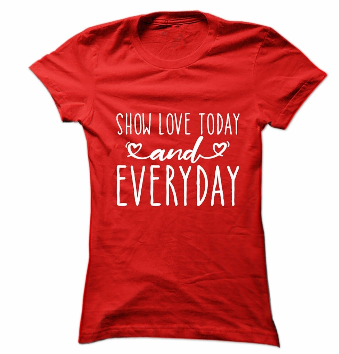 Show Love Today and Everyday  T-Shirt