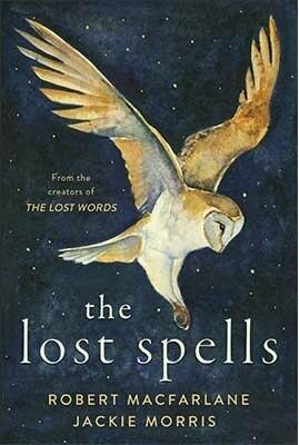 Lost Spells by Jackie Morris and Robert MacFarlane
