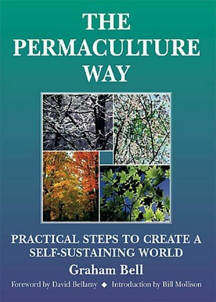 The Permaculture Way: Practical Ways to Create a Self-sustaining World