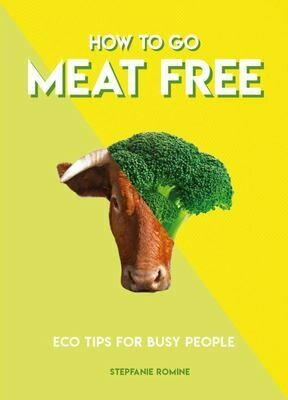 How to Go Meat Free: eco tips for busy people