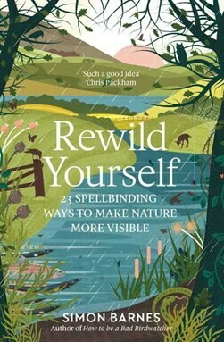 Rewild Yourself: 23 spellbnding ways to make nature more visible