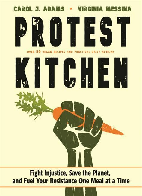 Protest Kitchen; fight injustice, save the planet, and fuel your resistance one meal at a time