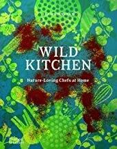 Wild Kitchen: nature loving chefs at home